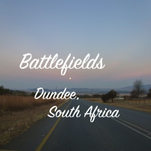 Dundee, South Africa, Battlefield, Battlefield Tours, Destinations Guide, South Africa, Latent Lifestyle
