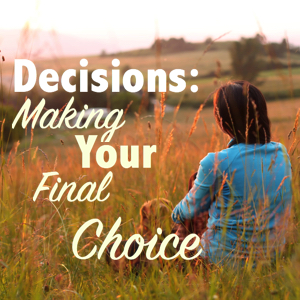 Decisions, Final Choice, latent lifestyle, act anyway, Potential
