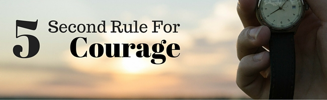 5 Second Rule for Courage