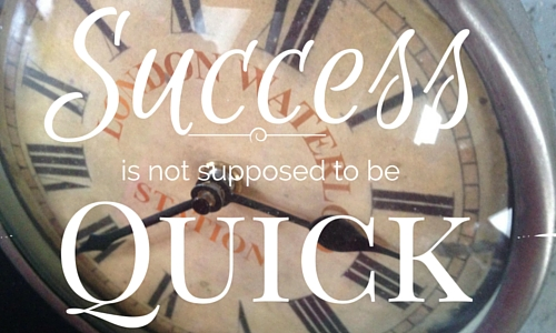 Success is NOT Supposed to be Quick!