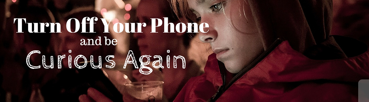 Turning your phone off and be curious again, latent lifestyle
